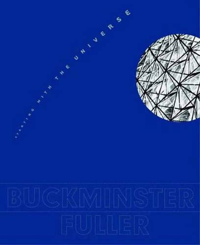 Buckminster Fuller: Starting with the Universe