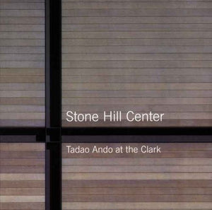 Stone Hill Center: Tadao Ando at the Clark