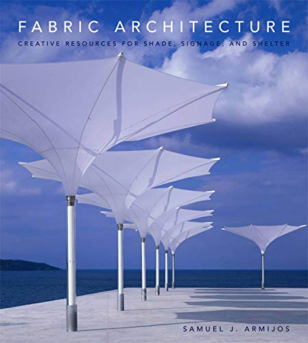 Fabric Architecture: Creative Resources for Shade, Signage and Shelter