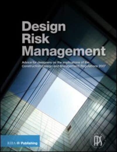 Design Risk Management Guide: Advice for Designers on the Implications of the Construction
