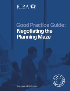 Negotiating the Planning Maze (RIBA Good Practice Guides)