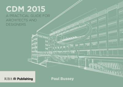 CDM 2015 A Practical Guide for Architects and Designers