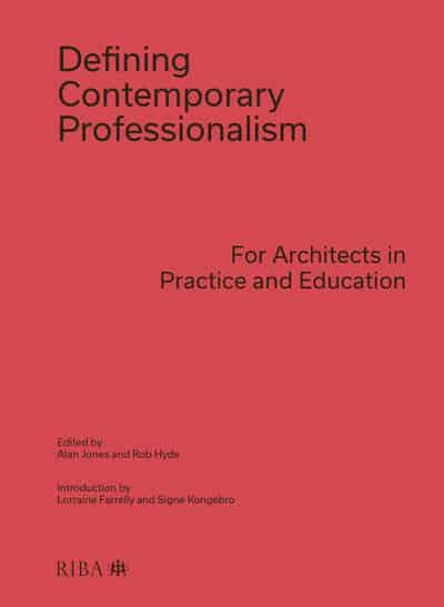 Defining Contemporary Professionalism: For Architects in Practice and Education