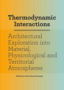 Thermodynamic Interactions: An Exploration into Material, Physiological and Territorial Atmospheres