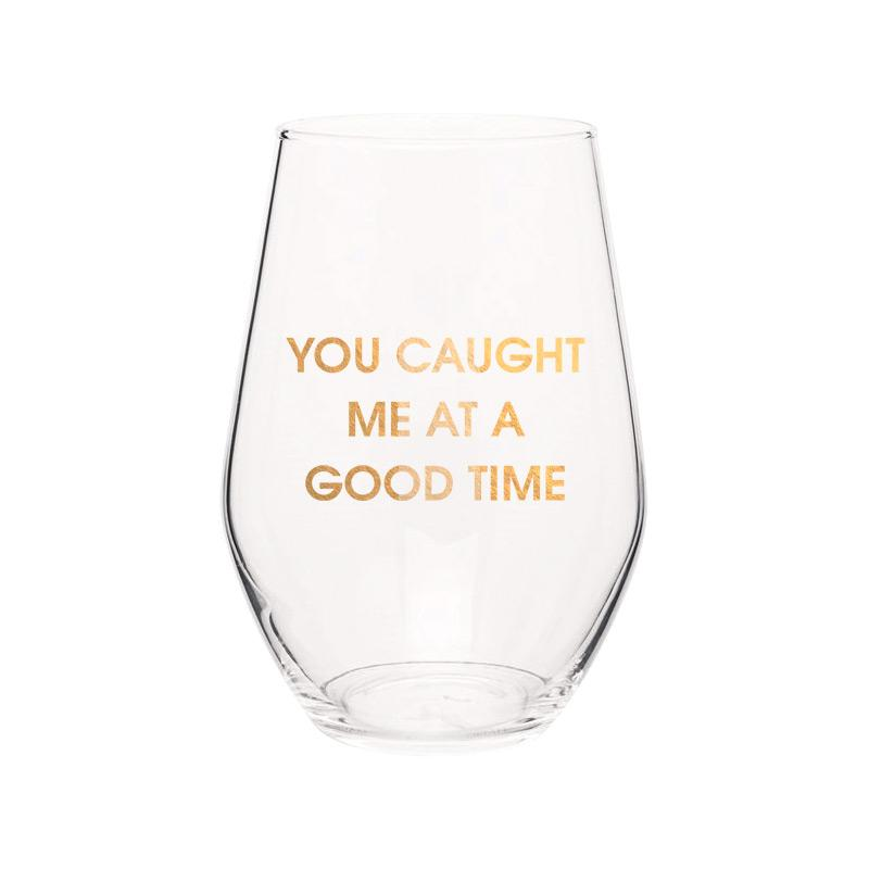 You Caught Me At A Good Time Stemless Wine Glass