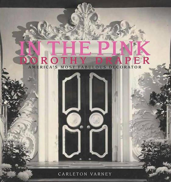 In the Pink: Dorothy Draper, America's Most Fabulous Decorator