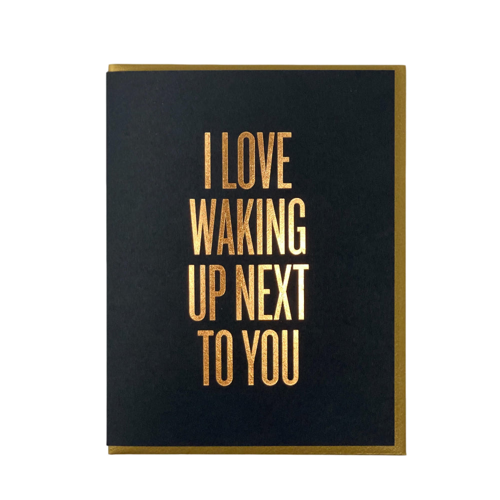 I Love Waking Up Next To You Letterpress Card