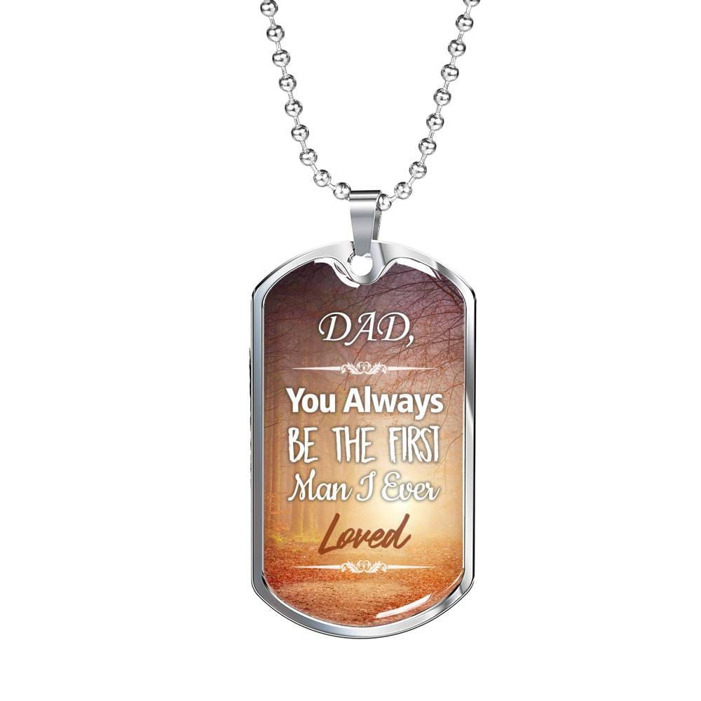 Jewelry Dad, You Will Always Be The First Man I Ever Loved - Luxury Dog Tag Customfam USAJewelry
