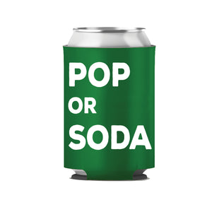 "Kelly green koozie with ""Pop or Soda"" printed in white."