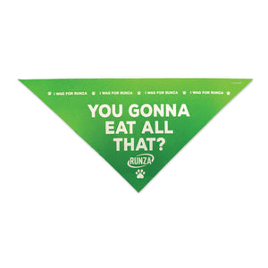 "Lime green pet triangle with ""You Gonna Eat All That?"" printed in white above a white Runza® logo and white paw print. "" I wag for Runza®"" is printed in white and repeats across the top of the bandana."
