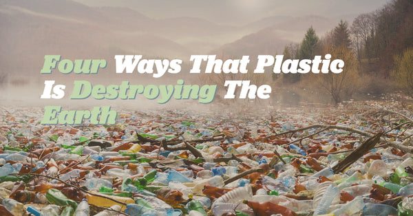 Four Ways That Plastic Is Destroying The Earth