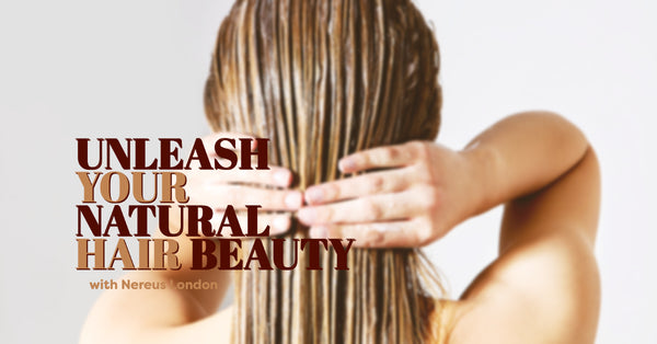 UNLEASH YOUR NATURAL BEAUTY WITH THE RIGHT HAIR CARE PRODUCTS