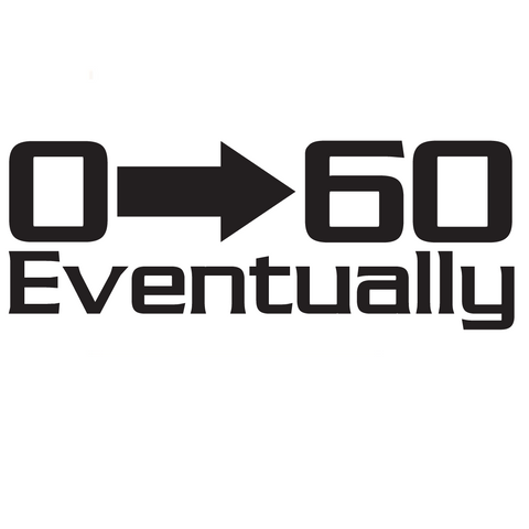 0 to 60 Eventually Sticker Funny Slow Car Decal JDM Euro 4 banger