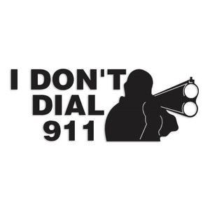 I Dont Dial 911 Shotgun Decal Sticker