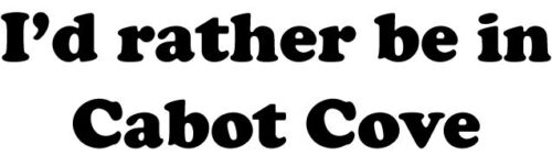 I'd rather in Cabot Cove vinyl decal bumper sticker laptop Murder She Wrote