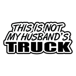 this is not my husbands truck decal sticker