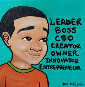 """Leader, Boss, C.E.O- Boy"" Print on Paper - Fearlessly Hue by Dana Todd Pope"