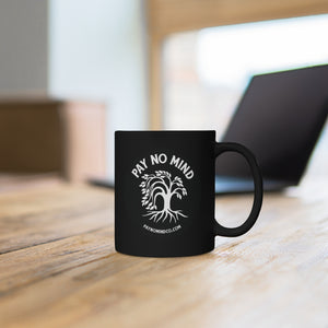 Pay No Mind - Black Mug 11oz