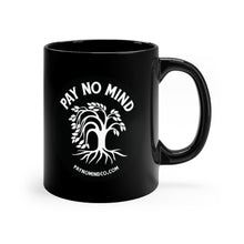 Load image into Gallery viewer, Pay No Mind - Black Mug 11oz