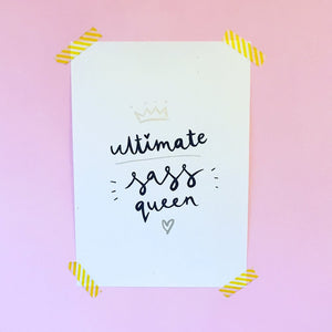 'Ultimate Sass Queen' A4 Screenprint