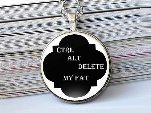 Ctrl Alt Delete My Fat, Glass Pendant Necklace, Gift Idea, Diet, Computer, Obese, Dome Necklace, Encourage, Quote, Diet control