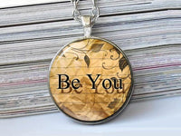 Be you, Inspiring words necklace: Word Pendant, Inspirational Necklace, Be you Pendant, Photo glass image necklace, Gift for women