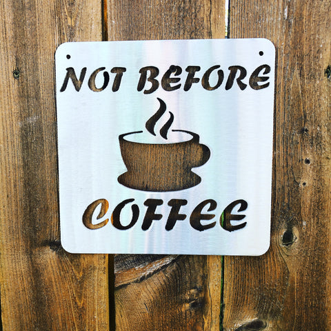 Not Before Coffee Signs Force Designs LLC Force Designs LLC birthday, fathers day, garage art, groomsman, man cave, metal art, metal sign