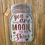 Moon to My shine Signs Force Designs LLC Force Designs LLC baby shower, birthday, groomsman, metal art, moonshine, nursery, plasma cut, valentines day, wife