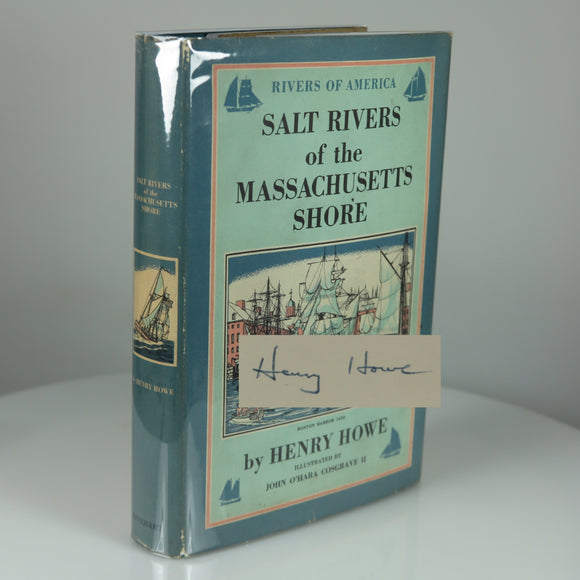 Howe, Henry F. Salt Rivers of the Massachusetts Shore (Rivers of America Series, #45). New York: 1951. First Edition. Signed by Author.