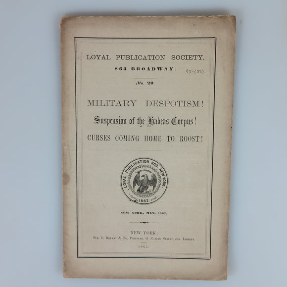 Loyal Publication Society, No. 20: Military Despotism! Suspension of the Habeas Corpus! New York, 1863.