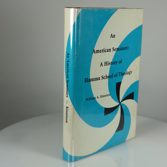 Kinnison, William A. An American Seminary: A History of Hamma School of Theology. Synod of Ohio, Lutheran Church of America, Columbus, OH, 1980. Limited Edition. Signed by Author.