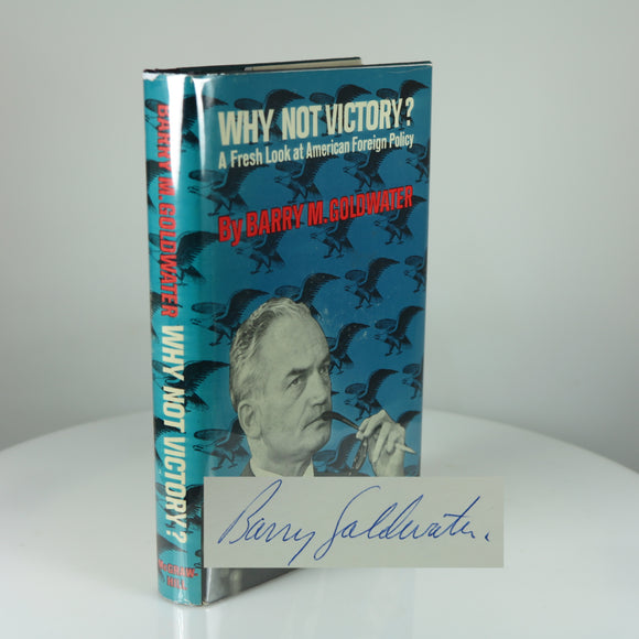 Goldwater, Barry M. Why Not Victory? A Fresh Look at American Foreign Policy. Signed First Edition. (New York, 1962)