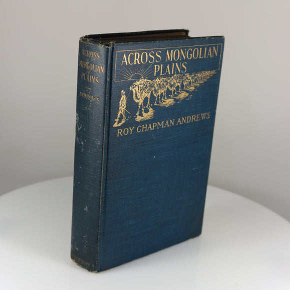 Andrews, Roy Chapman. Across Mongolian Plains (2nd printing). New York, 1921.