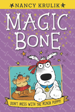 Magic Bone #6: Don't Mess With the Ninja Puppy