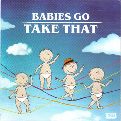 Babies go Take That