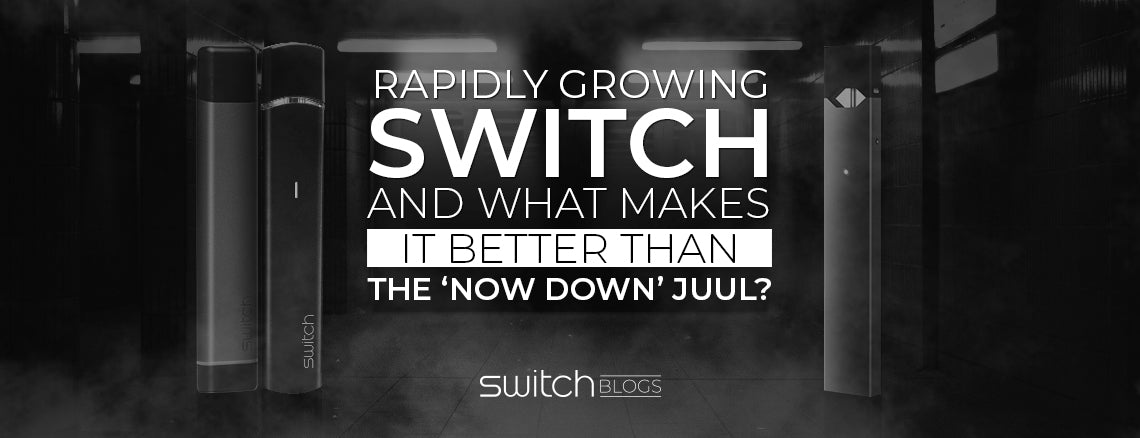Rapidly Growing Switch And What Makes It Better Than The 'Now Down' Juul?