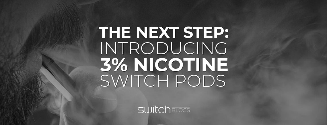 The next step: introducing 3% Nicotine Switch Pods