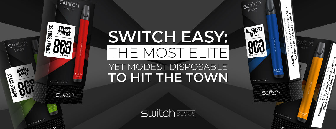 Switch Easy - The Most Elite Yet Modest Disposable To Hit The Town