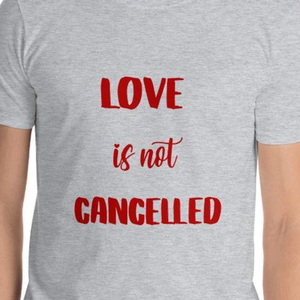 Love is not cancelled T-Shirt