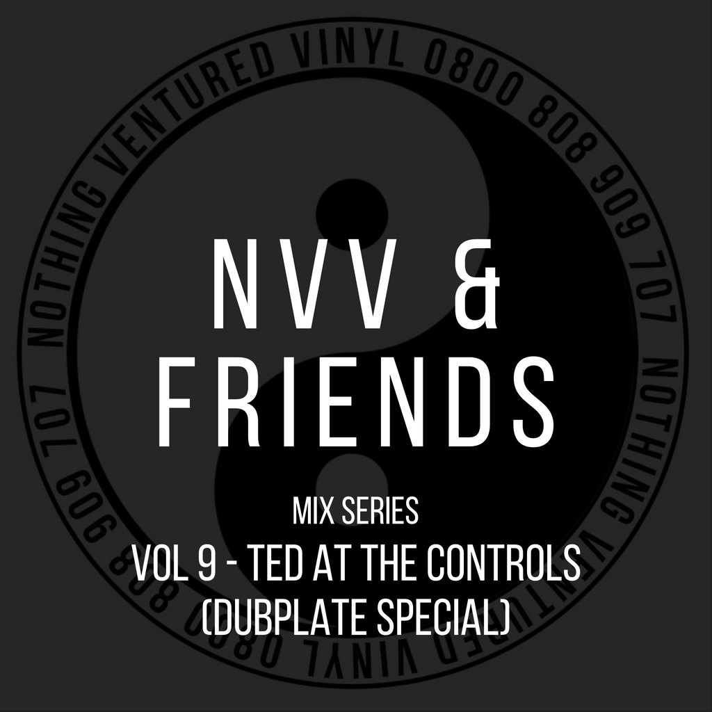 NVV & FRIENDS VOL9 - TED AT THE CONTROLS - DUBPLATE SPECIAL