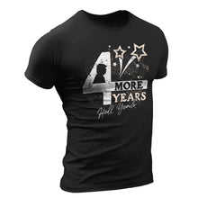 Load image into Gallery viewer, 4 More Years T-Shirt