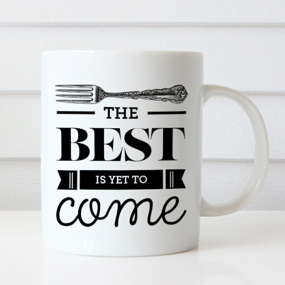 The Best Is Yet To Come Ceramic Mug