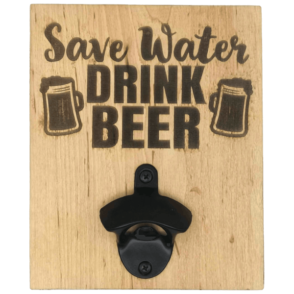 """Save water..."" Beer Bottle Opener"
