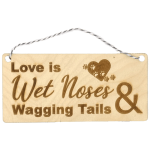 """Love is wet noses..."" Sign"