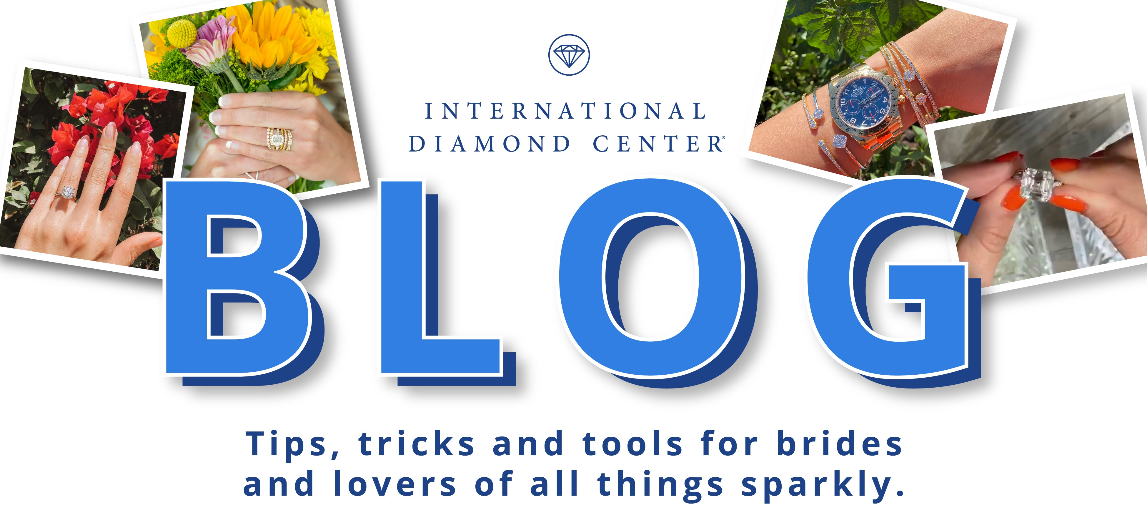 International Diamond Center Blog - Tips, tricks and tools for brides and lovers of all things sparkly