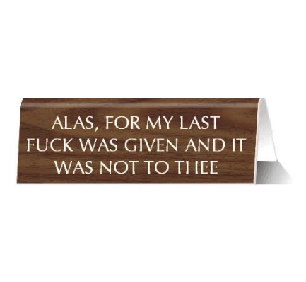 GetBullish - Alas For My Last Fuck Was Given and It Was Not Given to Thee Nameplate Desk Sign in Wood