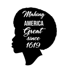 Load image into Gallery viewer, Making America Great - Since 1619 - Afro