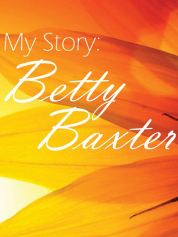 MY STORY: BETTY BAXTER - (Video Download)