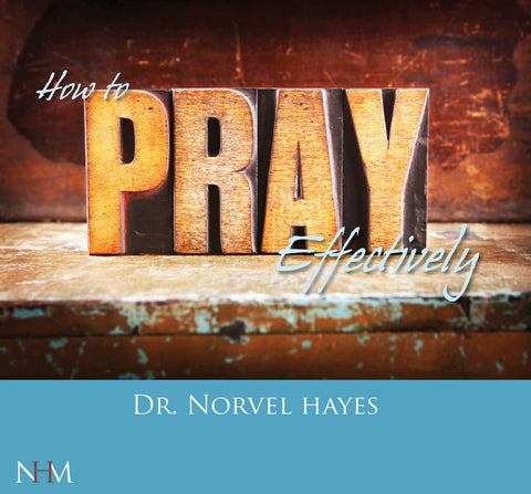 How to Pray Effectively - NORVEL HAYES (Audio Download)