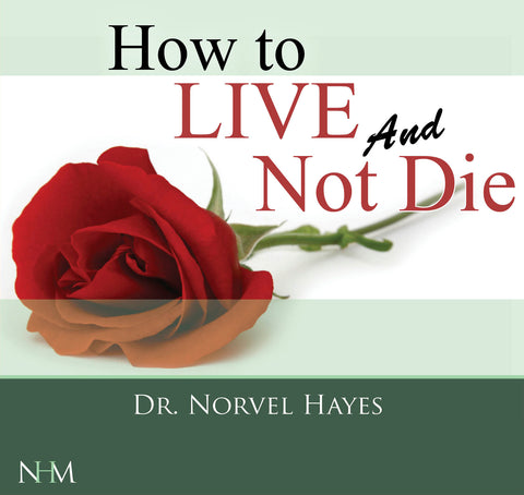 How to Live and Not Die - NORVEL HAYES (Audio Download)